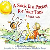 Garton, Elizabeth: A Sock Is a Pocket for Your Toes: A Pocket Book