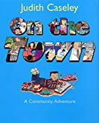 On the Town: A Community Adventure by Judith…