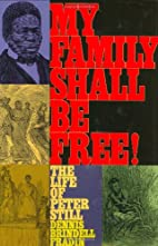 My Family Shall Be Free! The Life of Peter…