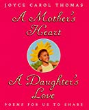 Thomas, Joyce Carol: A Mother's Heart, A Daughter's Love: Poems for Us to Share