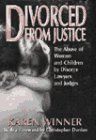 Winner, Karen: Divorced from Justice: The Abuse of Women and Children by Divorce Lawyers and Judges