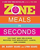 Sears, Barry: Zone Meals In Seconds: 150 Fast And Delicious Recipes For Breakfast, Lunch, And Dinner