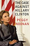 Noonan, Peggy: The Case Against Hillary Clinton