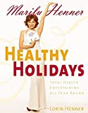 Marilu Henner: Healthy Holidays: Total Health Entertaining All Year Round