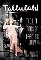 Tallulah!: The Life and Times of a Leading…