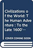 Greaves, Richard: Civilizations of the World: The Human Adventure : To the Late 1600's
