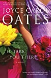 Oates, Joyce Carol: I&#39;ll Take You There