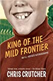 Crutcher, Chris: King of the Mild Frontier: An Ill-Advised Autobiography