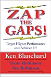 Blanchard, Kenneth H.: Zap the Gaps!: Target Higher Performance and Achieve It!