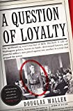 Waller, Douglas C.: A Question Of Loyalty