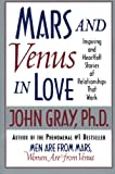 Gray, John: Mars and Venus in Love: Inspiring and Heartfelt Stories of Relationships That Work