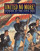 United No More!: Stories of the Civil War by…