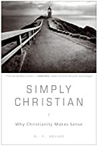 Simply Christian : Why Christianity Makes…