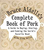 Bruce Aidells: Bruce Aidells's Complete Book of Pork: A Guide to Buying, Storing, and Cooking the World's Favorite Meat