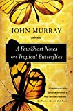 John Murray: A Few Short Notes on Tropical Butterflies: Stories