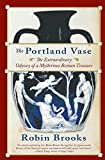 Brooks, Robin: The Portland Vase: The Extraordinary Odyssey Of A Mysterious Roman Treasure