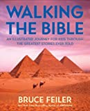 Feiler, Bruce S.: Walking The Bible: An Illustrated Journey For Kids Through The Greatest Stories Ever Told