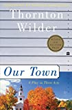 Wilder, Thornton Niven: Our Town: A Play in Three Acts