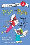 Bottner, Barbara: Pish and Posh Wish for Fairy Wings (I Can Read Book 2)