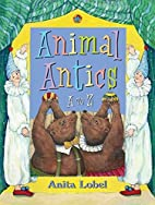 Animal Antics: A to Z by Anita Lobel