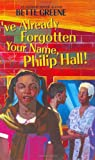 Greene, Bette: I&#39;ve Already Forgotten Your Name, Philip Hall!