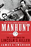 Swanson, James L.: Manhunt: The Twelve-Day Chase for Lincoln&#39;s Killer