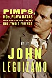 Leguizamo, John: Pimps, Hos, Playa Hatas, And All the Rest of My Hollywood Friends: A Life