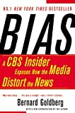 Goldberg, Bernard: Bias: A CBS Insider Exposes How the Media Distorts the News