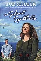 The Silent Spillbills by Tor Seidler