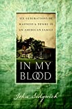 Sedgwick, John: In My Blood: Six Generations of Madness And Desire in an American Family
