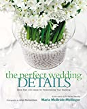Richardson, Alan: The Perfect Wedding Details: More Than 100 Ideas for Personalizing Your Wedding