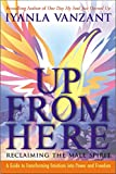 Vanzant, Iyanla: Up from Here: Reclaiming the Male Spirit  A Guide to Transforming Emotions into Power and Freedom