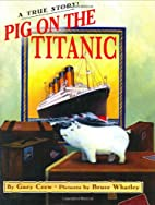 Pig on the Titanic: A True Story by Gary…
