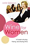 Sbrocco, Leslie: Wine for Women: A Guide to Buying, Pairing, and Sharing Wine