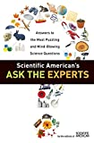 Scientific American: Scientific American's Ask the Experts: Answers to the Most Puzzling and Mind-Blowing Science Questions