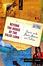Beyond the House of the False Lama: Travels…