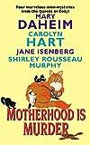 Hart, Carolyn;Hart, Carolyn G.;Isenberg, Jane;Daheim, Mary;Murphy, Shirley Rousseau: Motherhood Is Murder