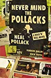 Pollack, Neal: Never Mind the Pollacks: A Rock and Roll Novel