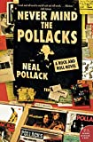 Pollack, Neal: Never Mind the Pollacks: A Rock and Roll Novel (P.S.)