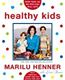Henner, Marilu: Healthy Kids: Help Them Eat Smart and Stay Active--For Life!