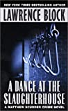 Lawrence Block: Dance at the Slaughterhouse a: A Matthew Scudder Crime Novel
