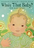 Creech, Sharon: Who's That Baby?: New-Baby Songs