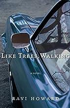 Like Trees, Walking: A Novel by Ravi Howard