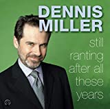 Miller, Dennis: Still Ranting After All These Years