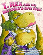 T. Rex and the Mother's Day Hug by Lois G.…