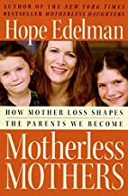 Motherless Mothers: How Mother Loss Shapes…