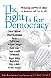 Packer, George: The Fight Is for Democracy: Winning the War of Ideas in America and the World