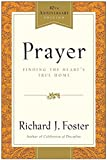 Foster, Richard J.: Prayer - 10th Anniversary Edition: Finding the Heart's True Home