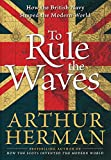 Arthur Herman: To Rule the Waves: How the British Navy Shaped the Modern World