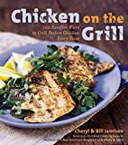 Jamison, Cheryl Alters: Chicken on the Grill: 100 Surefire Ways to Grill Perfect Chicken Every Time